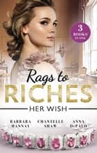 Rags to Riches - Her Wish/Her Playboy Challenge/Behind the Castello Doors/One Night with Prince Charming ebook by Barbara Hannay, Chantelle Shaw, Anna Depalo