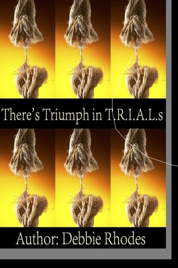 There's Triumph in T.R.I.A.L.s: New Expanded Version: Study Guides & Facilitator Notes eBook by Debbie Rhodes
