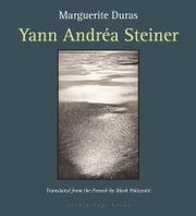 Yann Andrea Steiner ebook by Marguerite Duras,Mark Polizzotti