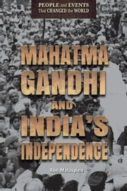 Mahatma Gandhi and India's Independence ebook by Malaspina, Ann