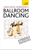 Craig Revel Horwood's Ballroom Dancing - A guide to mastering the basic steps for absolute beginners ebook by Craig Revel Horwood