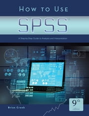 How to Use SPSS® - A Step-By-Step Guide to Analysis and Interpretation ebook by Brian C Cronk