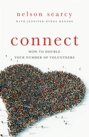 Connect - How to Double Your Number of Volunteers ebook by Nelson Searcy,Jennifer Dykes Henson