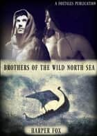 Brothers Of The Wild North Sea eBook von Harper Fox