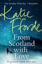 From Scotland With Love (Short Story) ebook by Katie Fforde