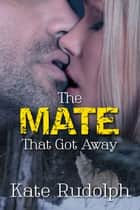 The Mate that Got Away 電子書 by Kate Rudolph