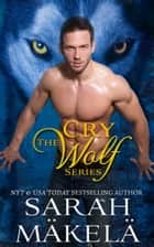 Cry Wolf Series ebook by Sarah Makela