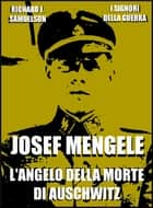 Josef Mengele - L'angelo della morte di Auschwitz ebook by Richard J. Samuelson