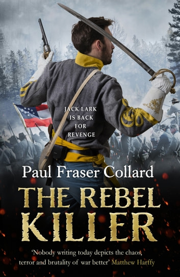 The Rebel Killer (Jack Lark, Book 7) - A gripping tale of revenge in the American Civil War ebook by Paul Fraser Collard