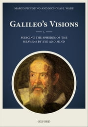 Galileo's Visions - Piercing the spheres of the heavens by eye and mind ebook by Marco Piccolino,Nicholas J. Wade