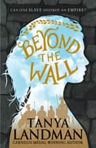 Beyond the Wall ebook by Tanya Landman, Mr Tom Sanderson