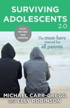Surviving Adolescents 2.0 - The Must-Have Manual for Parents eBook by Michael Carr-Gregg