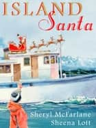 Island Santa ebook by Sheryl McFarlane, Sheena Lott