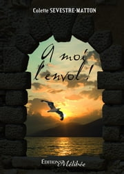 A moi l'envol ! ebook by Colette Sevestre Matton