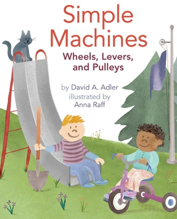 Simple Machines - Wheels, Levers, and Pulleys ebook by David A. Adler