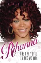 Rihanna - The Only Girl In The World ebook by Sarah Oliver