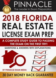 2018 FLORIDA Real Estate License Exam Prep: A Complete Study Guide to Passing the Exam on the First Try, Questions & Answers with Explanations eBook by Pinnacle Exam Media