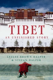 Tibet - An Unfinished Story ebook by Lezlee Brown Halper,Stefan Halper