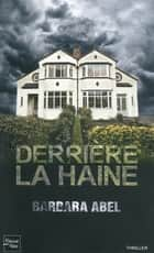 Derrière la haine ebook by Barbara ABEL
