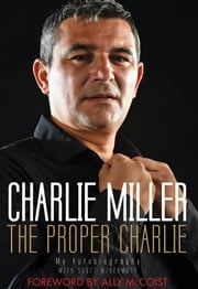 The Proper Charlie - My Autobiography ebook by Charlie Miller,Scott McDermott Scott McDermott