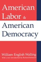 American Labor and American Democracy ebook by William Walling