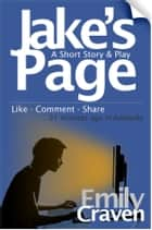 Jake's Page - A Short Story and Play ebook by Emily Craven