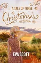 A Tale of Three Christmases ebook by Eva Scott