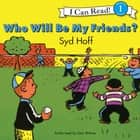 Who Will Be My Friends? audiobook by Syd Hoff