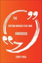 The Captain America Civil War Handbook - Everything You Need To Know About Captain America Civil War ebook by Corey Pugh
