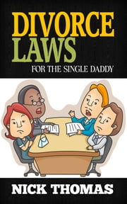Divorce Laws For The Single Daddy ebook by Nick Thomas