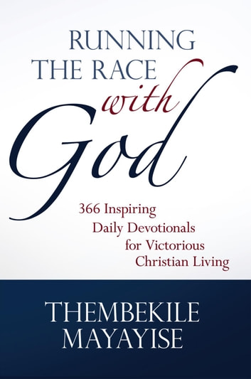 Running the Race with God - 366 Inspiring Daily Devotionals for Victorious Christian Living ebook by Thembekile Mayayise