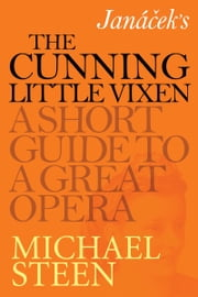 Janáček's The Cunning Little Vixen: A Short Guide To A Great Opera ebook by Michael Steen