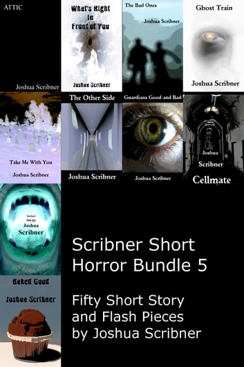 Scribner Short Horror Bundle 5: Fifty Short Story and Flash Pieces ebook by Joshua Scribner