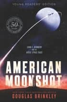 American Moonshot Young Readers' Edition - John F. Kennedy and the Great Space Race ebook by Douglas Brinkley