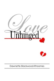 Love Unhinged ebook by Dawnette Blackwood-Rhoomes