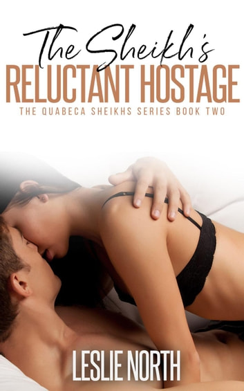 The Sheikh's Reluctant Hostage - Quabeca Sheikhs Series, #2 ebook by Leslie North