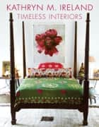 Kathryn Ireland Timeless Interiors ebook by Kathryn M. Ireland