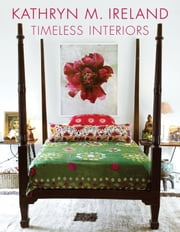 Kathryn Ireland Timeless Interiors ebook by Kathryn Ireland