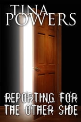 Reporting for the Other Side ebook by Tina Powers