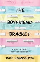 The Boyfriend Bracket ebook by Kate Evangelista