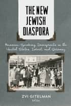 The New Jewish Diaspora - Russian-Speaking Immigrants in the United States, Israel, and Germany ebook by Zvi Gitelman, Zvi Gitelman, Mark Tolts,...