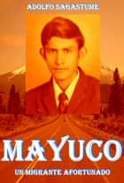 Mayuco: Un Migrante Afortunado ebook by Adolfo Sagastume