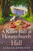A Killer Ball at Honeychurch Hall ebook by Hannah Dennison