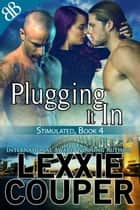 Plugging It In ebook by Lexxie Couper
