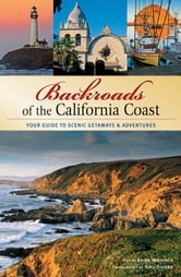 Backroads of the California Coast - Your Guide to Scenic Getaways & Adventures ebook by Karen Misuraca,Gary Crabbe