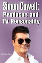 Simon Cowell: Producer, and TV Personality ebook by Marilene Lima