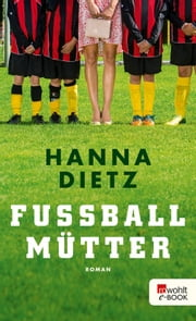Fußballmütter ebook by Hanna Dietz