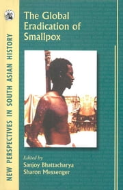 The Global Eradication of Smallpox ebook by Sanjoy Bhattacharya