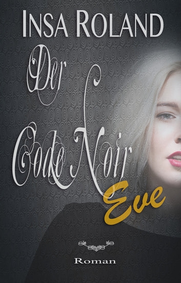 Der Code Noir Eve ebook by Insa Roland