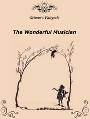The Wonderful Musician ebook by Grimm's Fairytale